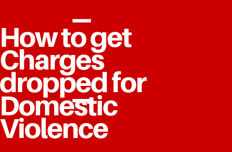 How to get Charges dropped for Domestic Violence