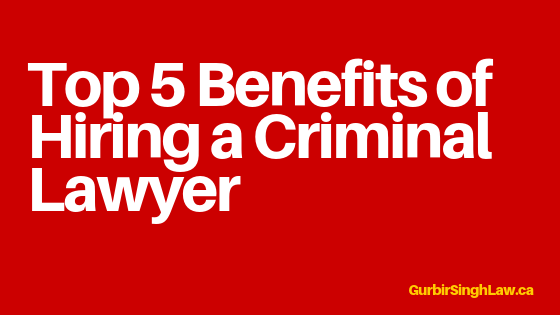 Top 5 Benefits of Hiring a Criminal Lawyer
